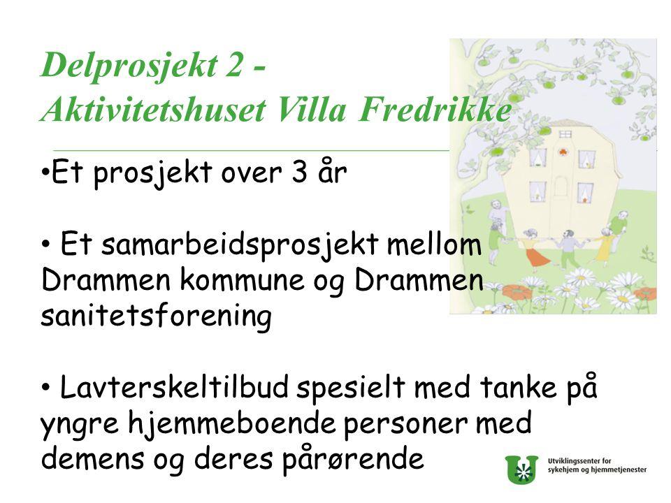 Delprosjekt 2 - Aktivitetshuset Villa Fredrikke Et prosjekt over 3 år Et samarbeidsprosjekt mellom Drammen kommune og Drammen sanitetsforening Lavters