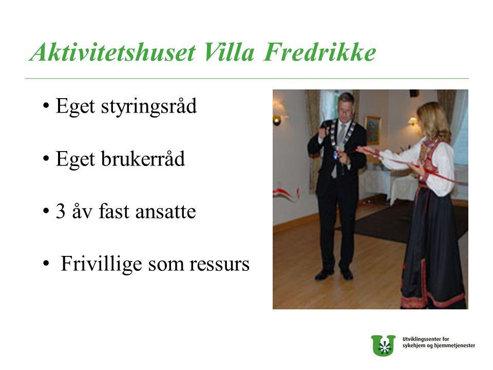 Aktivitetshuset Villa Fredrikke Eget styringsråd Eget brukerråd 3 åv fast ansatte Frivillige som ressurs