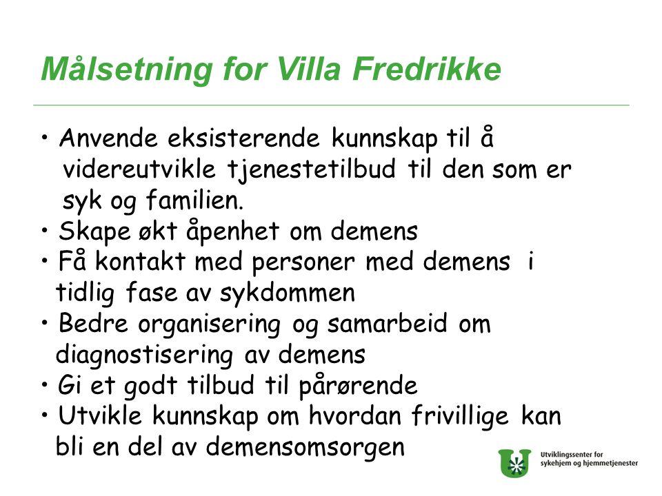 Målsetning for Villa Fredrikke Anvende eksisterende kunnskap til å videreutvikle tjenestetilbud til den som er syk og familien. Skape økt åpenhet om d