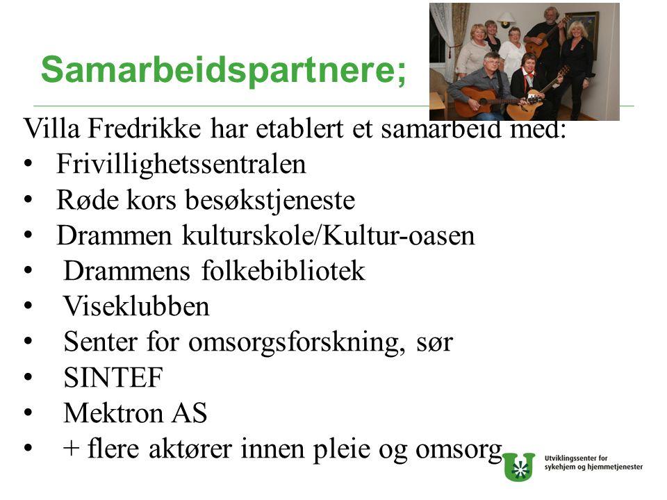 Samarbeidspartnere; Villa Fredrikke har etablert et samarbeid med: Frivillighetssentralen Røde kors besøkstjeneste Drammen kulturskole/Kultur-oasen Dr