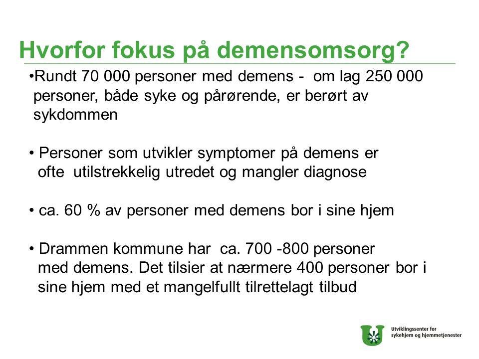 Hvorfor fokus på demensomsorg? Rundt 70 000 personer med demens - om lag 250 000 personer, både syke og pårørende, er berørt av sykdommen Personer som