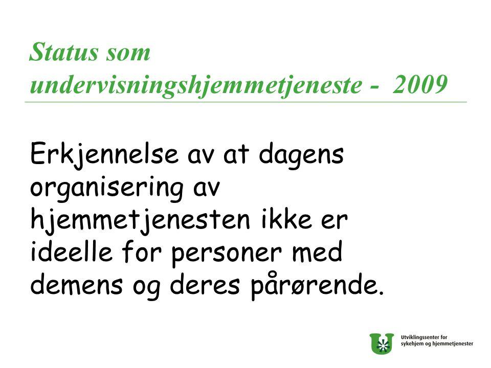 Status som undervisningshjemmetjeneste - 2009 Erkjennelse av at dagens organisering av hjemmetjenesten ikke er ideelle for personer med demens og dere