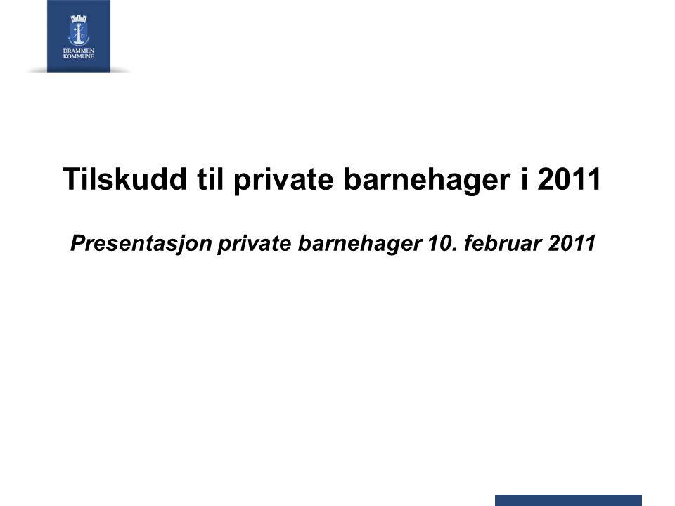 Tilskudd til private barnehager i 2011 Presentasjon private barnehager 10. februar 2011
