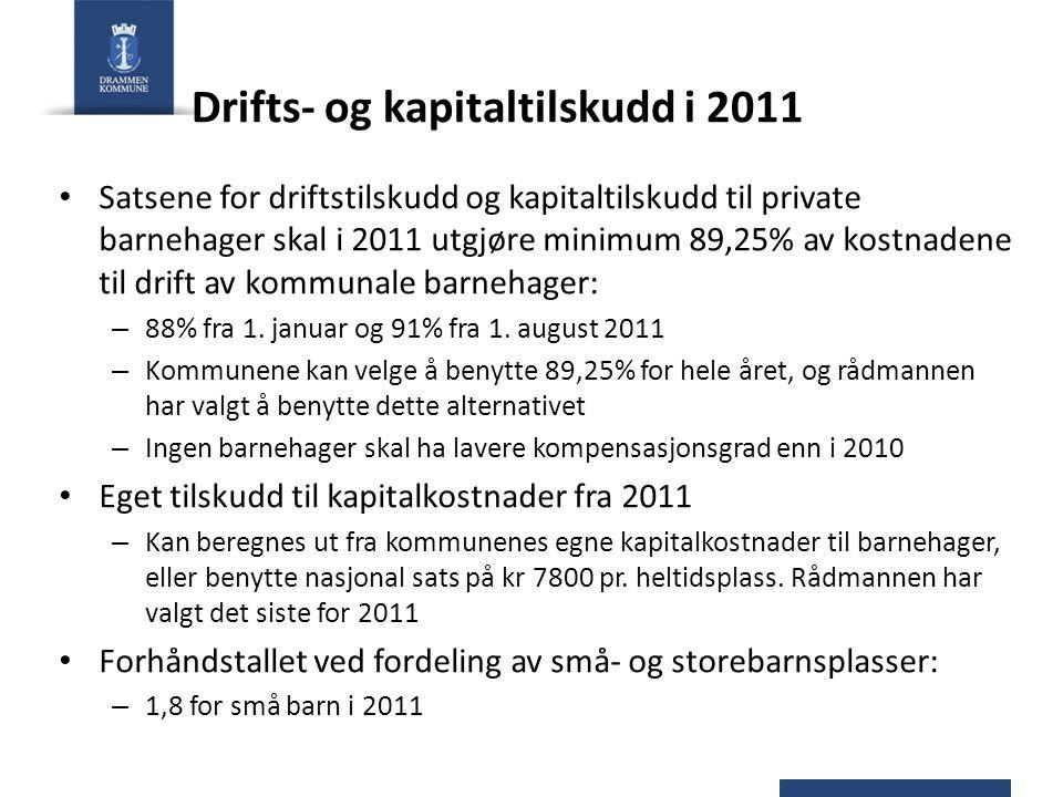 Drifts- og kapitaltilskudd i 2011 Satsene for driftstilskudd og kapitaltilskudd til private barnehager skal i 2011 utgjøre minimum 89,25% av kostnadene til drift av kommunale barnehager: – 88% fra 1.