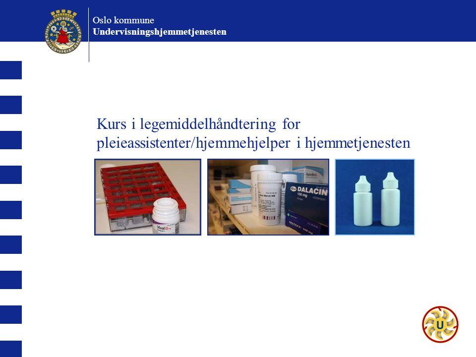 Kurs i legemiddelhåndtering for pleieassistenter/hjemmehjelper i hjemmetjenesten Oslo kommune Undervisningshjemmetjenesten