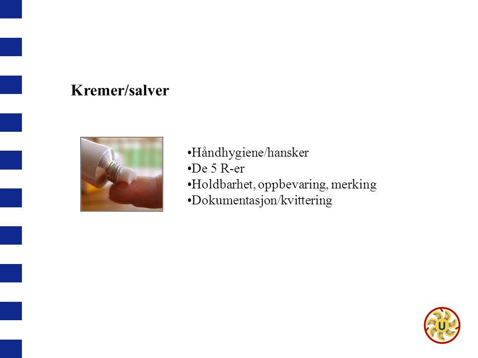 Kremer/salver Håndhygiene/hansker De 5 R-er Holdbarhet, oppbevaring, merking Dokumentasjon/kvittering