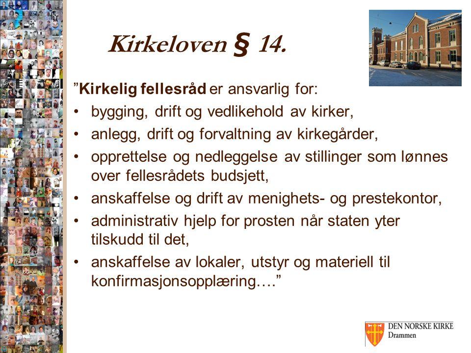 """Kirkeloven § 14. """"Kirkelig fellesråd er ansvarlig for: bygging, drift og vedlikehold av kirker, anlegg, drift og forvaltning av kirkegårder, opprettel"""