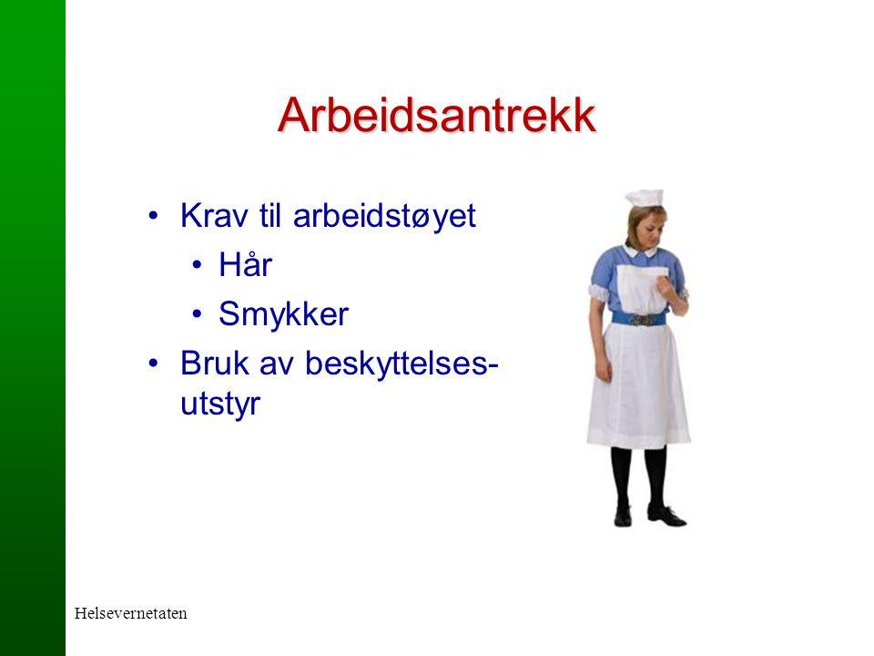 Helsevernetaten Arbeidsantrekk Krav til arbeidstøyet Hår Smykker Bruk av beskyttelses- utstyr