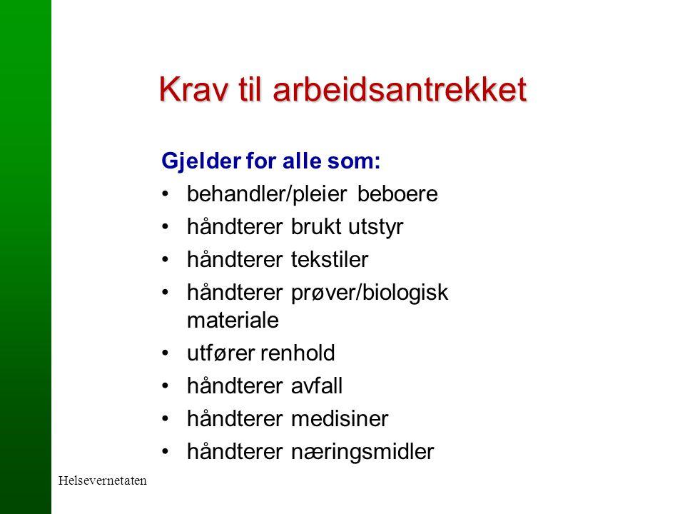 Helsevernetaten Krav til arbeidsantrekket Gjelder for alle som: behandler/pleier beboere håndterer brukt utstyr håndterer tekstiler håndterer prøver/b