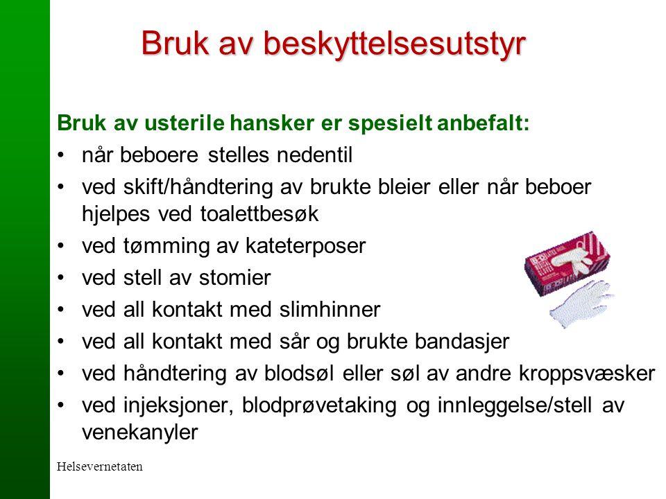 Helsevernetaten Bruk av beskyttelsesutstyr Bruk av usterile hansker er spesielt anbefalt: når beboere stelles nedentil ved skift/håndtering av brukte