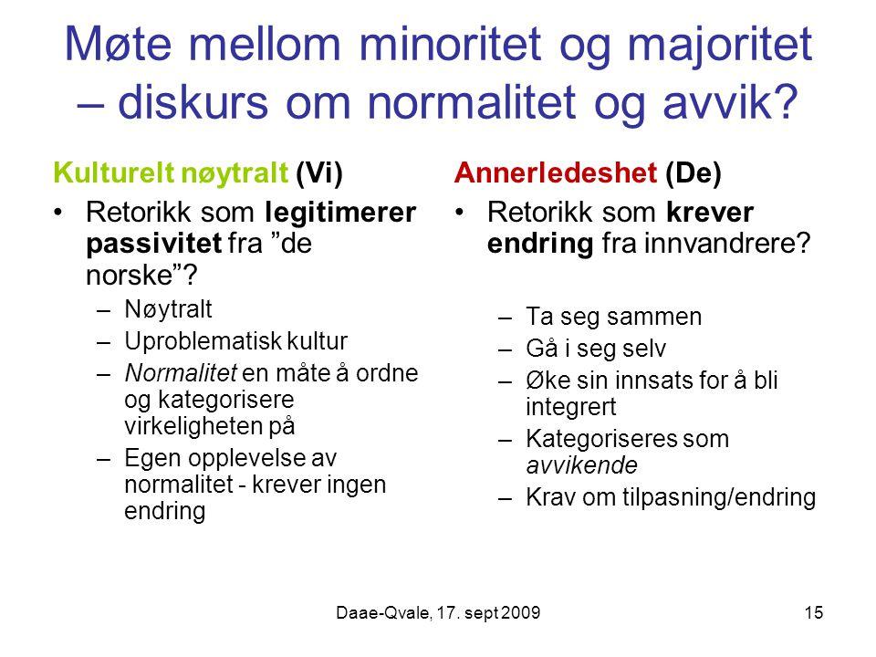 Daae-Qvale, 17. sept 200915 Møte mellom minoritet og majoritet – diskurs om normalitet og avvik? Kulturelt nøytralt (Vi) Retorikk som legitimerer pass
