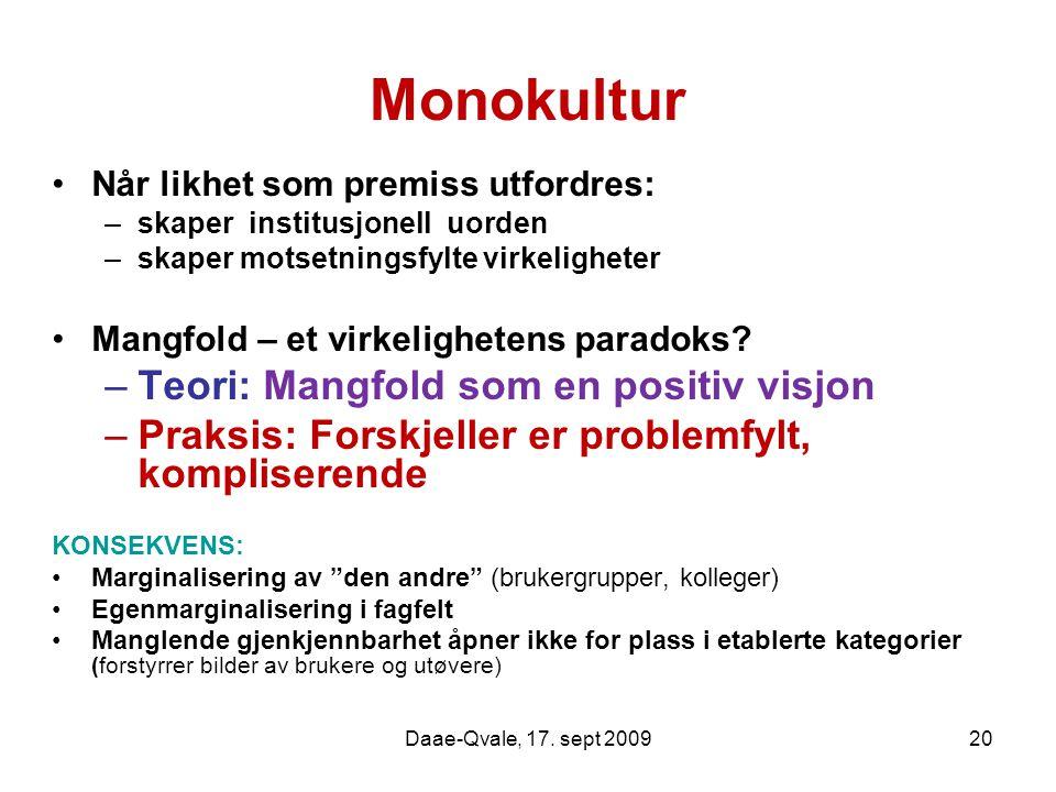 Daae-Qvale, 17. sept 200920 Monokultur Når likhet som premiss utfordres: –skaper institusjonell uorden –skaper motsetningsfylte virkeligheter Mangfold