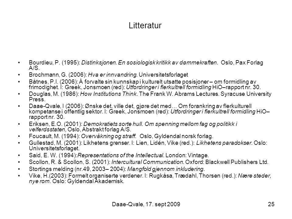 Daae-Qvale, 17. sept 200925 Litteratur Bourdieu, P. (1995): Distinksjonen. En sosiologisk kritikk av dømmekraften. Oslo, Pax Forlag A/S. Brochmann, G.