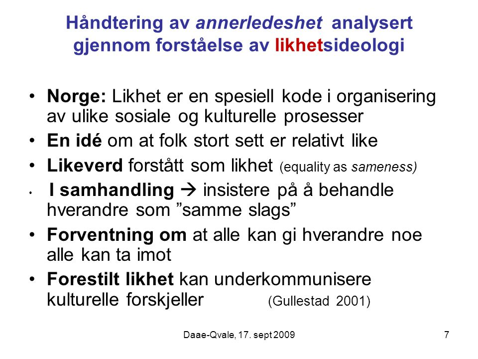 7 Håndtering av annerledeshet analysert gjennom forståelse av likhetsideologi Norge: Likhet er en spesiell kode i organisering av ulike sosiale og kul