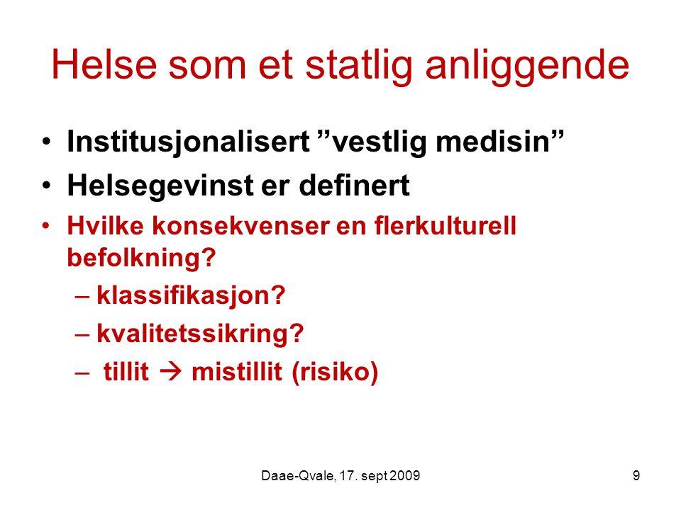"""Helse som et statlig anliggende Institusjonalisert """"vestlig medisin"""" Helsegevinst er definert Hvilke konsekvenser en flerkulturell befolkning? –klassi"""