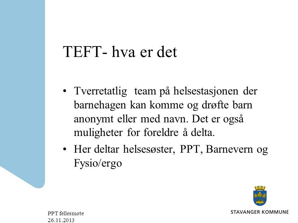 TEFT- hva er det Tverretatlig team på helsestasjonen der barnehagen kan komme og drøfte barn anonymt eller med navn.