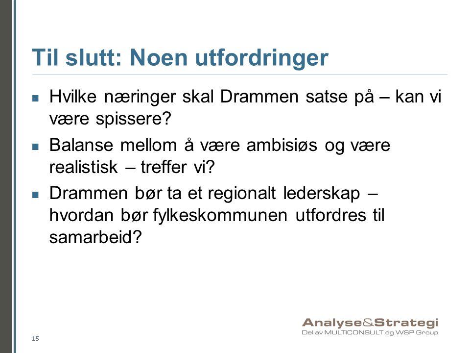 Til slutt: Noen utfordringer Hvilke næringer skal Drammen satse på – kan vi være spissere? Balanse mellom å være ambisiøs og være realistisk – treffer