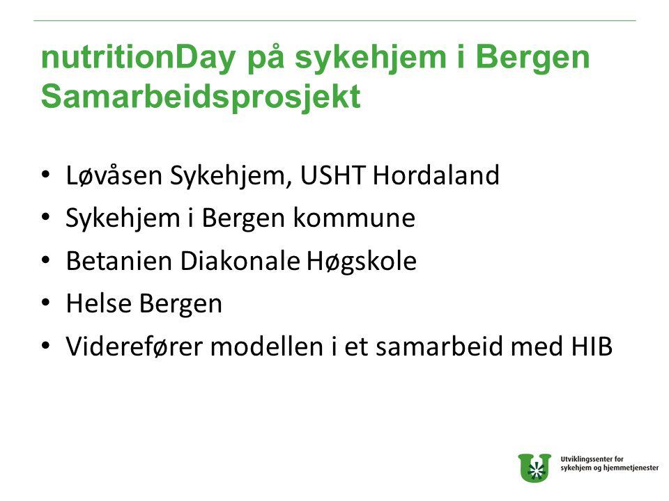 nutritionDay på sykehjem i Bergen Samarbeidsprosjekt Løvåsen Sykehjem, USHT Hordaland Sykehjem i Bergen kommune Betanien Diakonale Høgskole Helse Bergen Viderefører modellen i et samarbeid med HIB