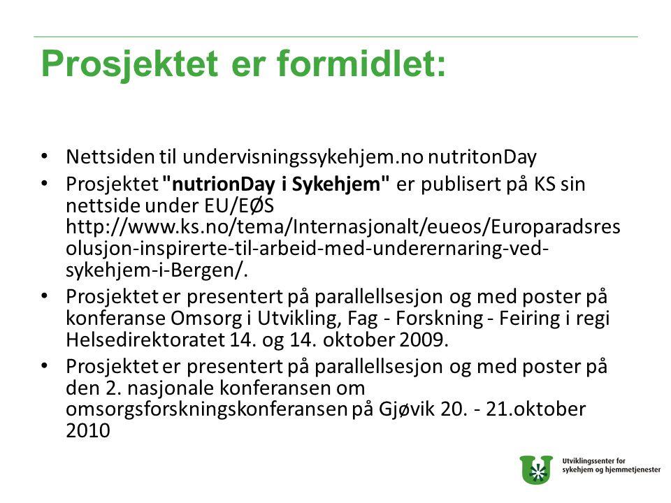 Prosjektet er formidlet: Nettsiden til undervisningssykehjem.no nutritonDay Prosjektet nutrionDay i Sykehjem er publisert på KS sin nettside under EU/EØS http://www.ks.no/tema/Internasjonalt/eueos/Europaradsres olusjon-inspirerte-til-arbeid-med-underernaring-ved- sykehjem-i-Bergen/.