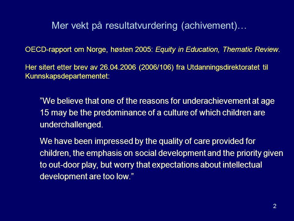 2 OECD-rapport om Norge, høsten 2005: Equity in Education, Thematic Review. Her sitert etter brev av 26.04.2006 (2006/106) fra Utdanningsdirektoratet