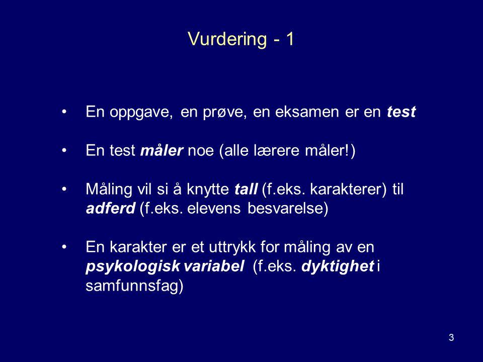 3 Vurdering - 1 En oppgave, en prøve, en eksamen er en test En test måler noe (alle lærere måler!) Måling vil si å knytte tall (f.eks. karakterer) til