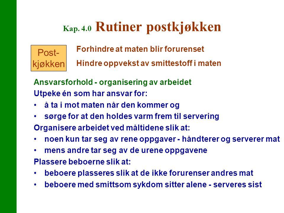 Kap. 4.0 Rutiner postkjøkken Ansvarsforhold - organisering av arbeidet Utpeke én som har ansvar for: å ta i mot maten når den kommer og sørge for at d