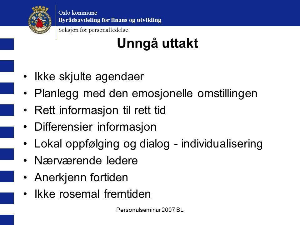 Personalseminar 2007 BL Oslo kommune Byrådsavdeling for finans og utvikling Seksjon for personalledelse Unngå uttakt Ikke skjulte agendaer Planlegg me