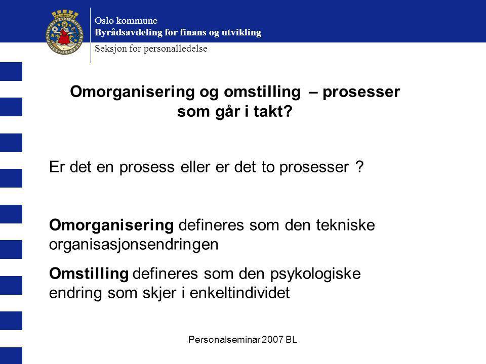 Personalseminar 2007 BL Oslo kommune Byrådsavdeling for finans og utvikling Seksjon for personalledelse Er det en prosess eller er det to prosesser .