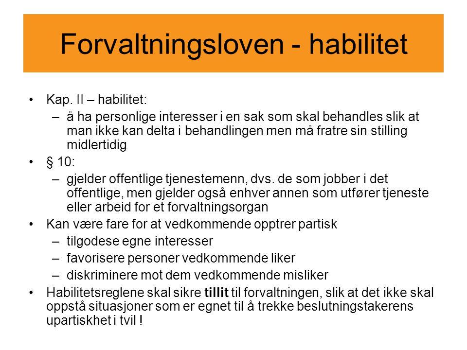 Forvaltningsloven - habilitet Hovedregelen om habilitet finnes i forvaltningsloven § 6, 1.