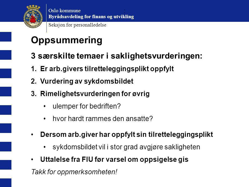 : Oslo kommune Byrådsavdeling for finans og utvikling Seksjon for personalledelse Oppsummering 3 særskilte temaer i saklighetsvurderingen: 1.Er arb.gi