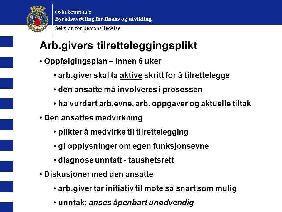 Oslo kommune Byrådsavdeling for finans og utvikling Seksjon for personalledelse Arb.givers tilretteleggingsplikt Oppfølgingsplan – innen 6 uker arb.gi