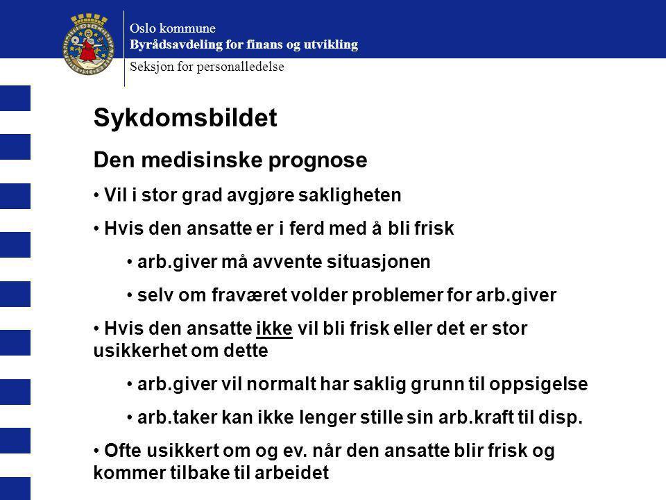 Oslo kommune Byrådsavdeling for finans og utvikling Seksjon for personalledelse Sykdomsbildet Den medisinske prognose Vil i stor grad avgjøre saklighe