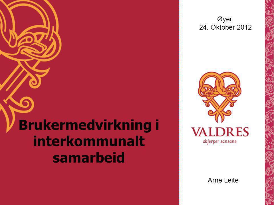 Brukermedvirkning i interkommunalt samarbeid Øyer 24. Oktober 2012 Arne Leite