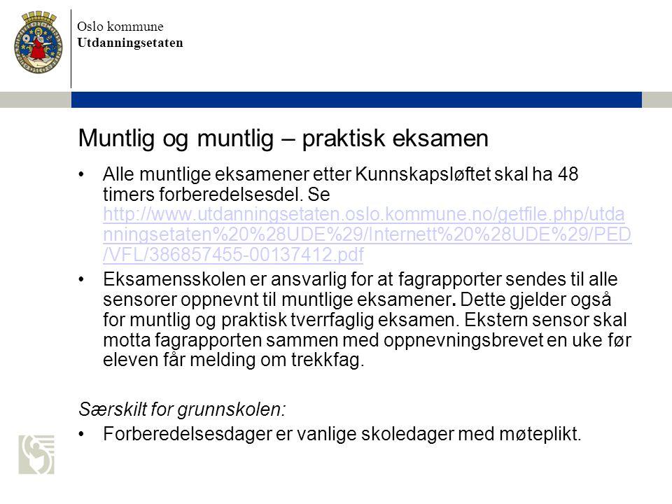 Oslo kommune Utdanningsetaten Muntlig og muntlig – praktisk eksamen Alle muntlige eksamener etter Kunnskapsløftet skal ha 48 timers forberedelsesdel.