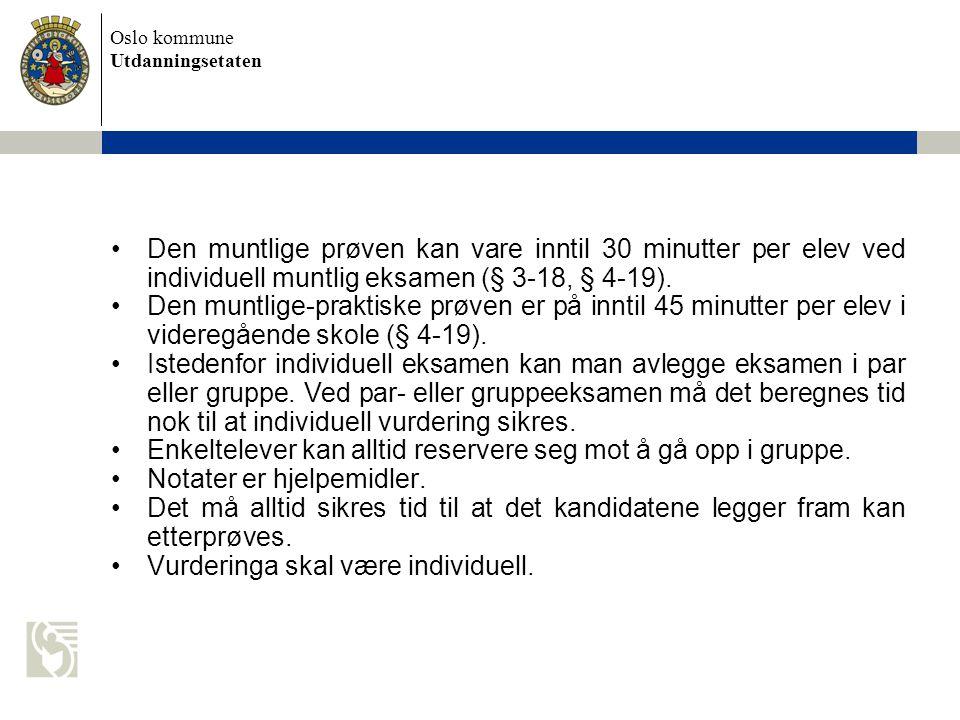 Oslo kommune Utdanningsetaten Den muntlige prøven kan vare inntil 30 minutter per elev ved individuell muntlig eksamen (§ 3-18, § 4-19). Den muntlige-