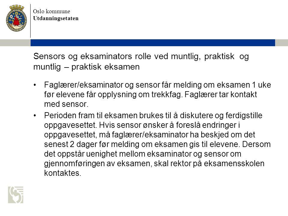 Oslo kommune Utdanningsetaten Sensors og eksaminators rolle ved muntlig, praktisk og muntlig – praktisk eksamen Faglærer/eksaminator og sensor får mel