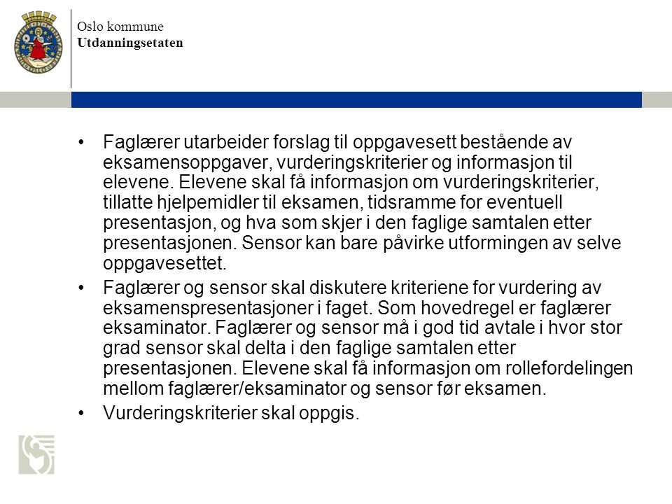 Oslo kommune Utdanningsetaten Faglærer utarbeider forslag til oppgavesett bestående av eksamensoppgaver, vurderingskriterier og informasjon til elevene.
