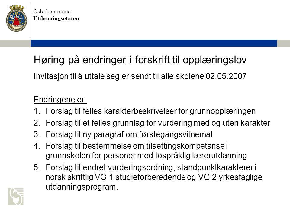Oslo kommune Utdanningsetaten Høring på endringer i forskrift til opplæringslov Invitasjon til å uttale seg er sendt til alle skolene 02.05.2007 Endri