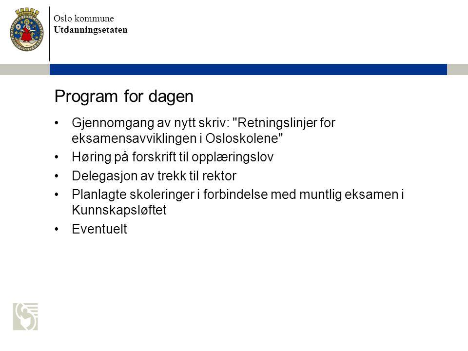 Oslo kommune Utdanningsetaten Program for dagen Gjennomgang av nytt skriv: