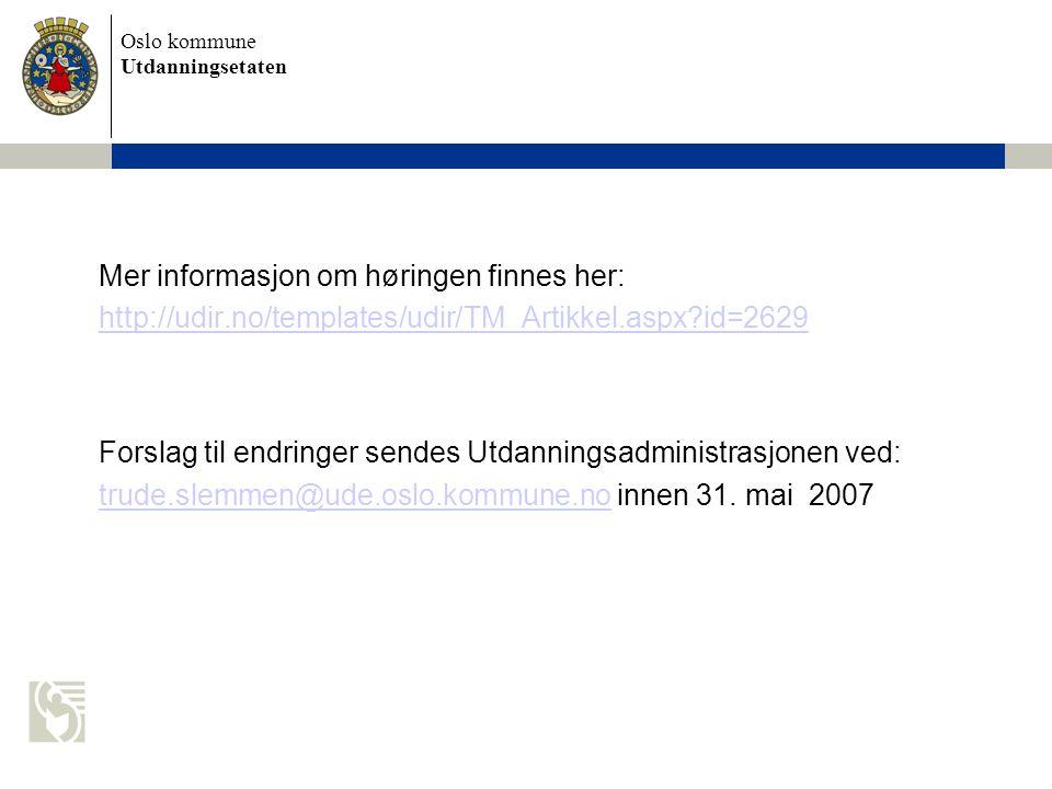 Oslo kommune Utdanningsetaten Mer informasjon om høringen finnes her: http://udir.no/templates/udir/TM_Artikkel.aspx?id=2629 Forslag til endringer sen