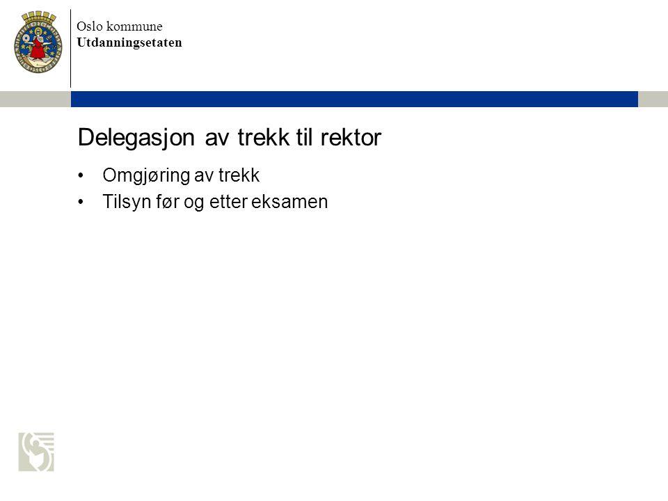Oslo kommune Utdanningsetaten Delegasjon av trekk til rektor Omgjøring av trekk Tilsyn før og etter eksamen