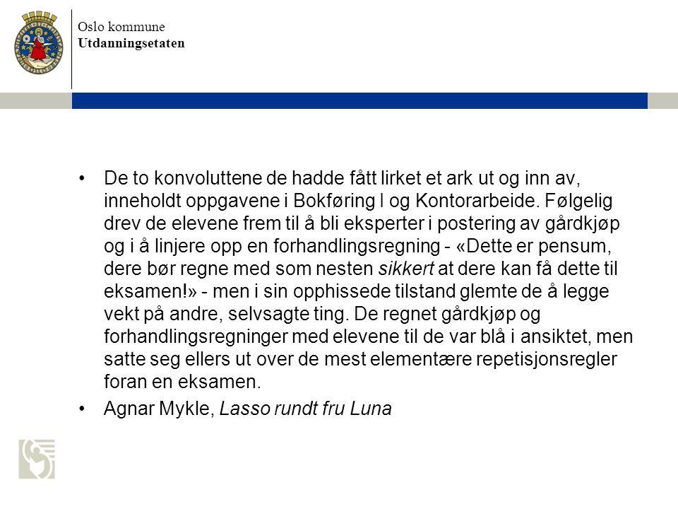 Oslo kommune Utdanningsetaten De to konvoluttene de hadde fått lirket et ark ut og inn av, inneholdt oppgavene i Bokføring I og Kontorarbeide.
