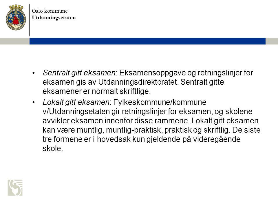Oslo kommune Utdanningsetaten Sentralt gitt eksamen: Eksamensoppgave og retningslinjer for eksamen gis av Utdanningsdirektoratet. Sentralt gitte eksam