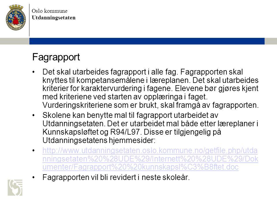 Oslo kommune Utdanningsetaten Fagrapport Det skal utarbeides fagrapport i alle fag. Fagrapporten skal knyttes til kompetansemålene i læreplanen. Det s