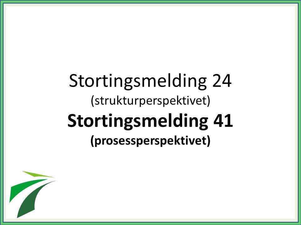 Stortingsmelding 24 (strukturperspektivet) Stortingsmelding 41 (prosessperspektivet)