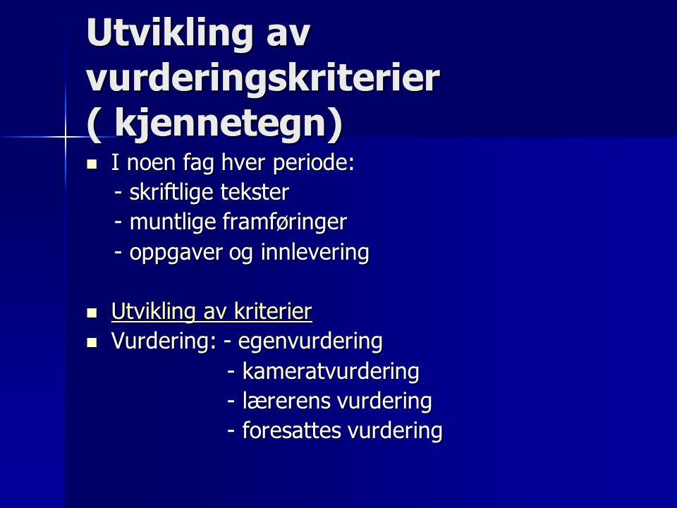 Utvikling av vurderingskriterier ( kjennetegn) I noen fag hver periode: I noen fag hver periode: - skriftlige tekster - skriftlige tekster - muntlige