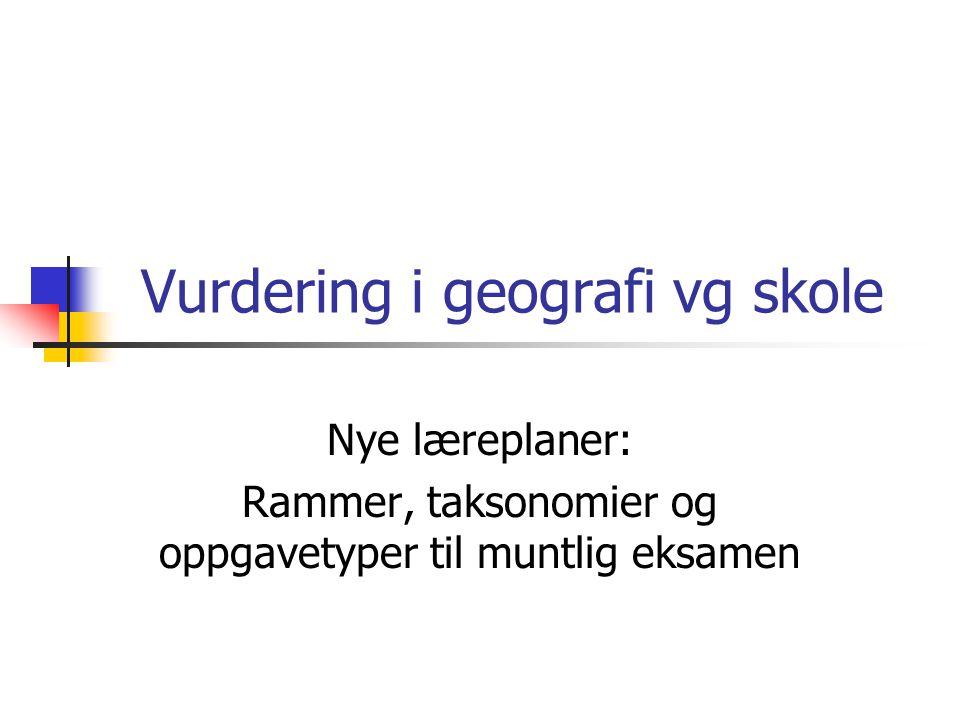 Vurdering i geografi vg skole Nye læreplaner: Rammer, taksonomier og oppgavetyper til muntlig eksamen