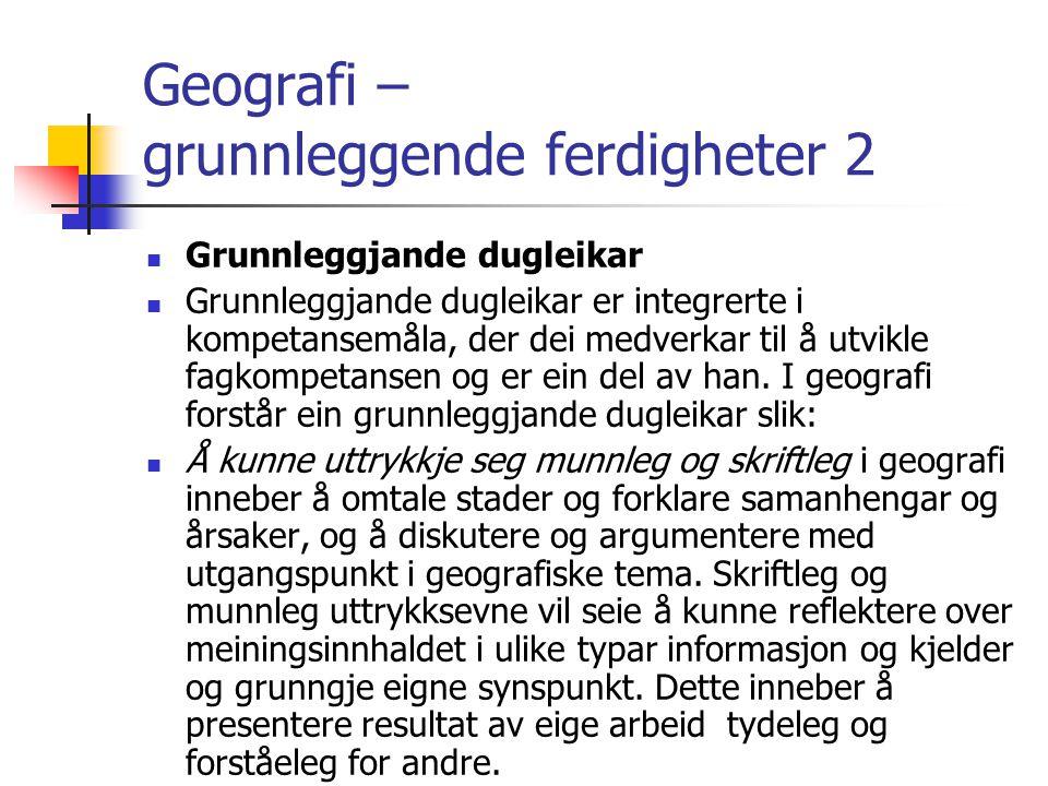 Geografi – grunnleggende ferdigheter 2 Grunnleggjande dugleikar Grunnleggjande dugleikar er integrerte i kompetansemåla, der dei medverkar til å utvik