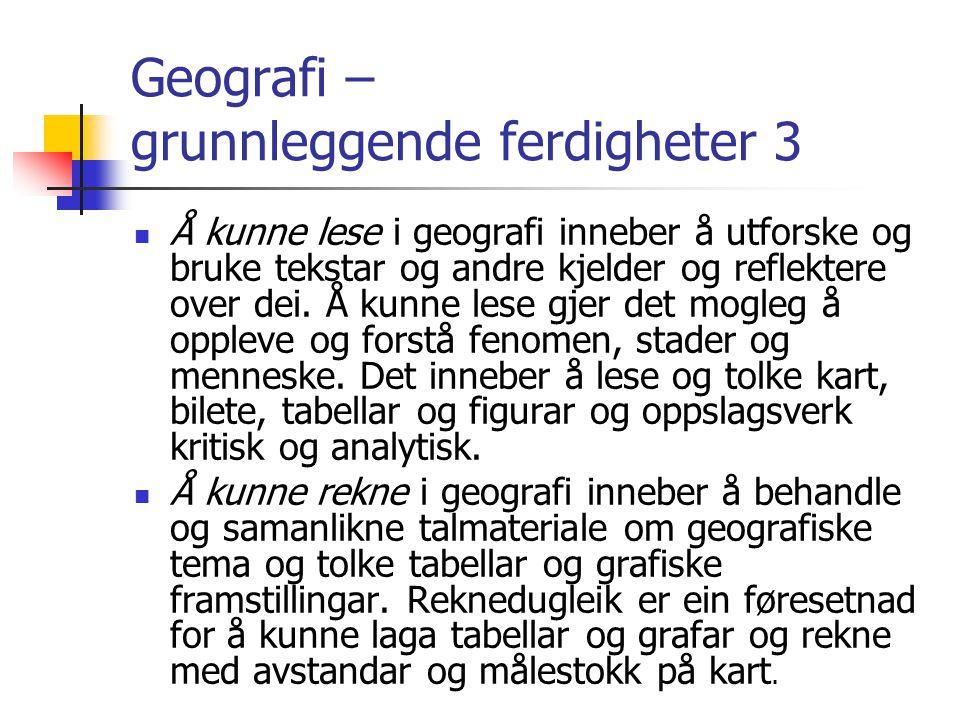 Geografi – grunnleggende ferdigheter 3 Å kunne lese i geografi inneber å utforske og bruke tekstar og andre kjelder og reflektere over dei. Å kunne le