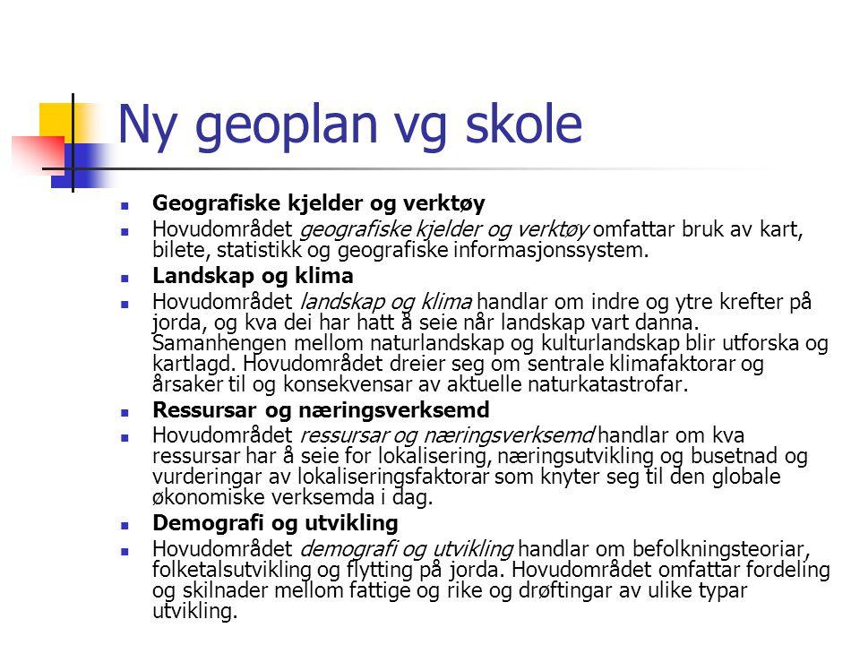 Ny geoplan vg skole Geografiske kjelder og verktøy Hovudområdet geografiske kjelder og verktøy omfattar bruk av kart, bilete, statistikk og geografisk